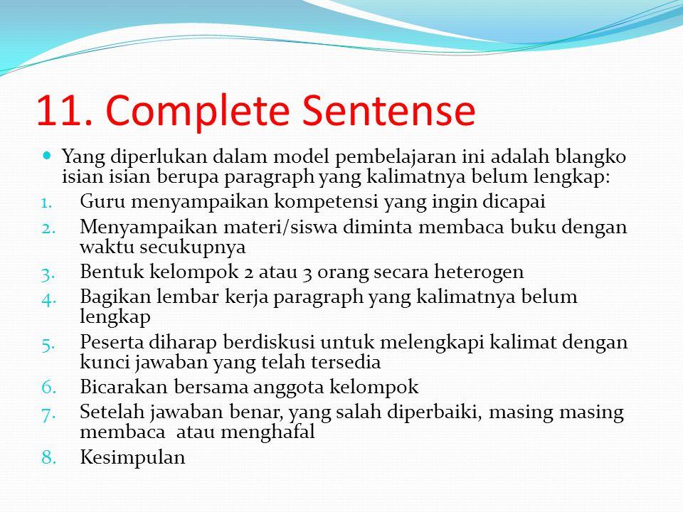 11. Complete Sentense Yang diperlukan dalam model pembelajaran ini adalah blangko isian isian berupa paragraph yang kalimatnya belum lengkap: 1. Guru