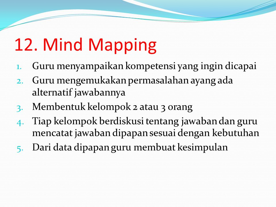 12.Mind Mapping 1. Guru menyampaikan kompetensi yang ingin dicapai 2.