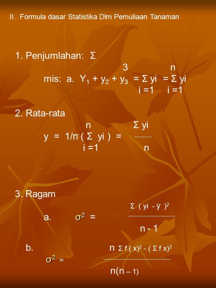 4.Standar Deviasi (Simpangan Baku) = Akar kuadrat Ragam = Sd σ 2 Sd = √ σ 2 5.Standar Error = Galat Baku = SE Sd SE = n σ 2 √ σ 2 = √ n 6.