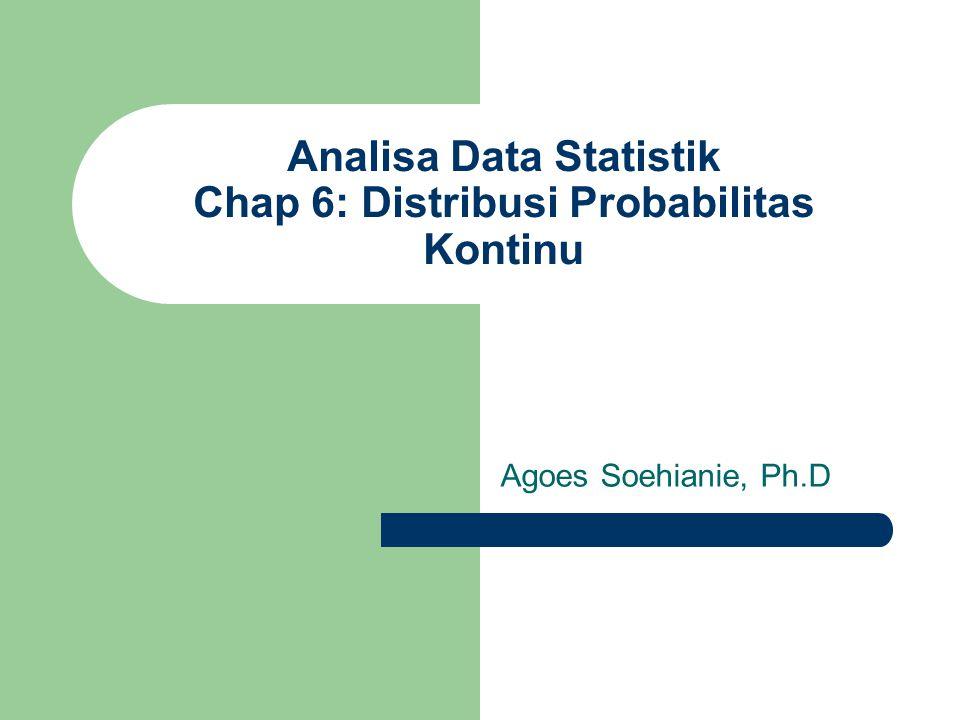 Analisa Data Statistik Chap 6: Distribusi Probabilitas Kontinu Agoes Soehianie, Ph.D