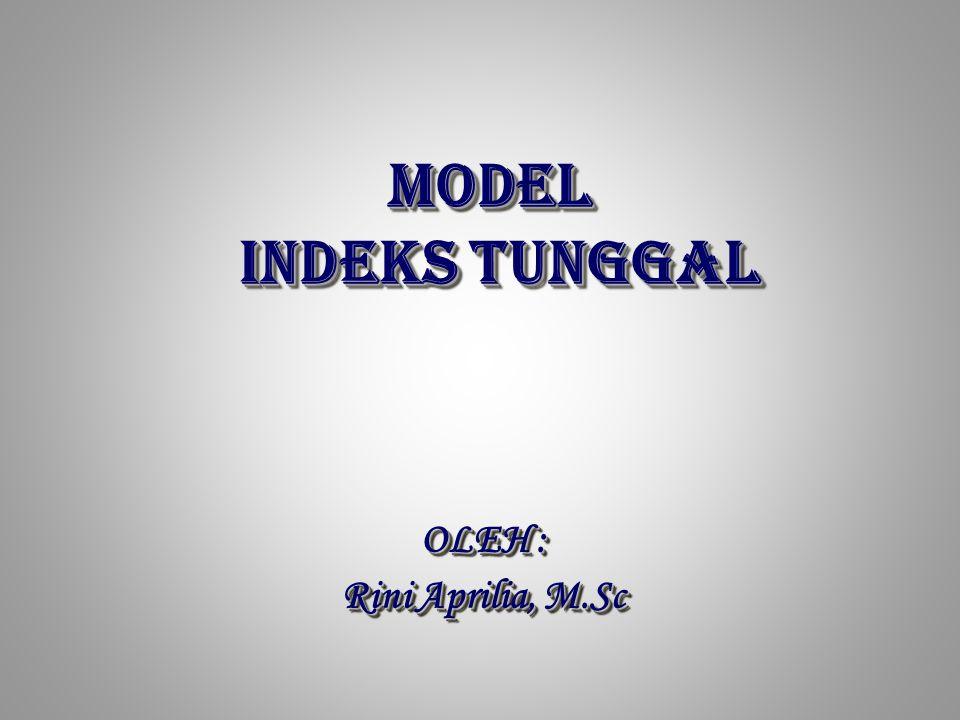 MODEL INDEKS TUNGGAL MODEL INDEKS TUNGGAL OLEH : Rini Aprilia, M.Sc OLEH : Rini Aprilia, M.Sc