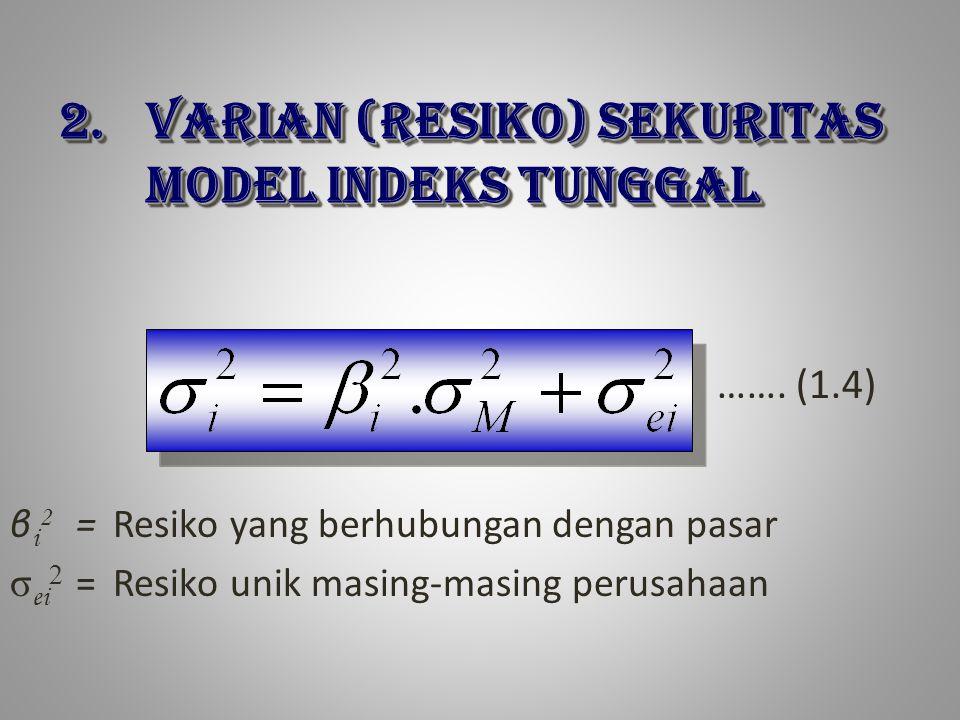 2.VARIAN (RESIKO) SEKURITAS MODEL INDEKS TUNGGAL β i 2 =Resiko yang berhubungan dengan pasar σ ei 2 =Resiko unik masing-masing perusahaan …….