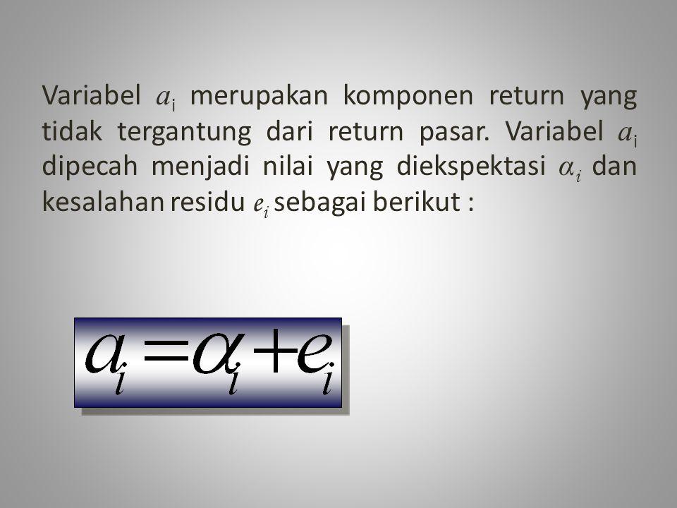 Variabel a i merupakan komponen return yang tidak tergantung dari return pasar. Variabel a i dipecah menjadi nilai yang diekspektasi α i dan kesalahan