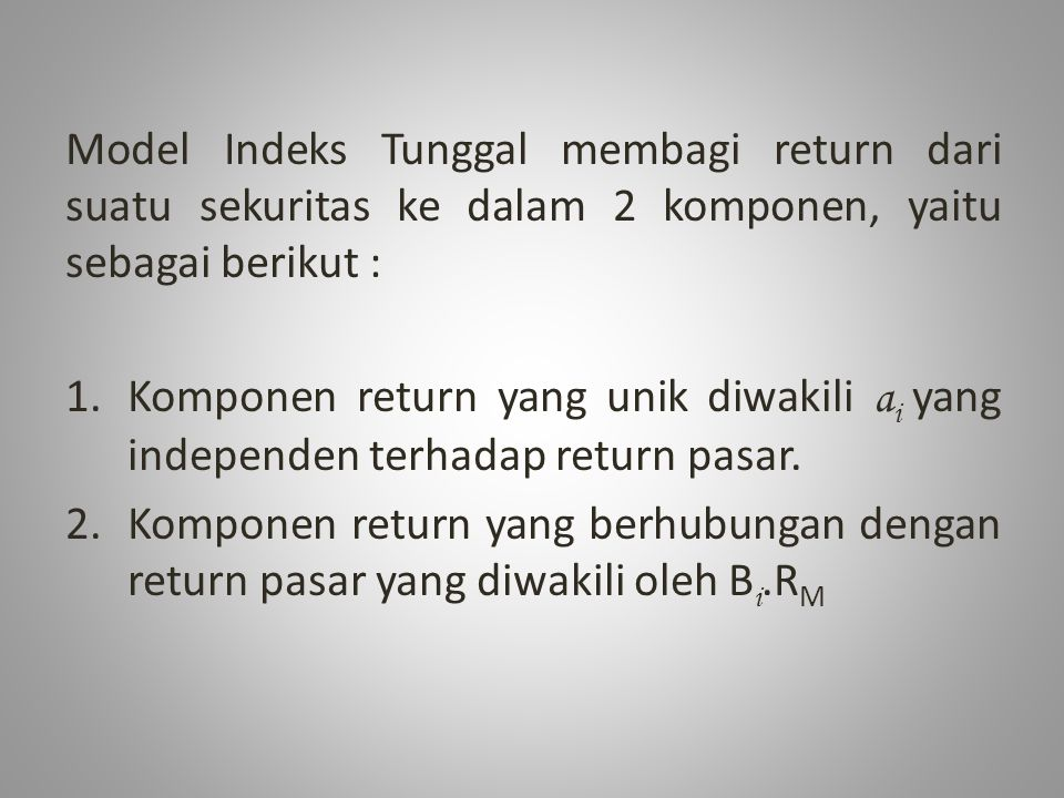 Model Indek Tunggal menyatakan bentuk return ekspektasi (expected return), sebagai berikut : …….