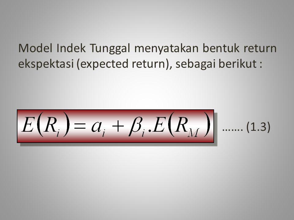 Model Indek Tunggal menyatakan bentuk return ekspektasi (expected return), sebagai berikut : ……. (1.3)