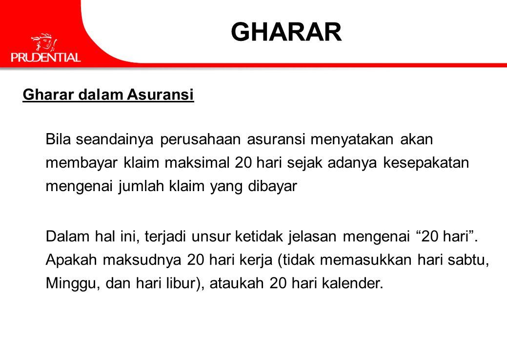 Gharar dalam Asuransi GHARAR Bila seandainya perusahaan asuransi menyatakan akan membayar klaim maksimal 20 hari sejak adanya kesepakatan mengenai jum
