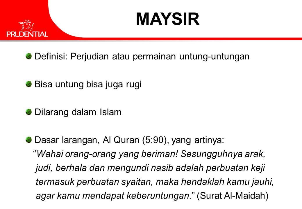 MAYSIR Definisi: Perjudian atau permainan untung-untungan Bisa untung bisa juga rugi Dilarang dalam Islam Dasar larangan, Al Quran (5:90), yang artiny