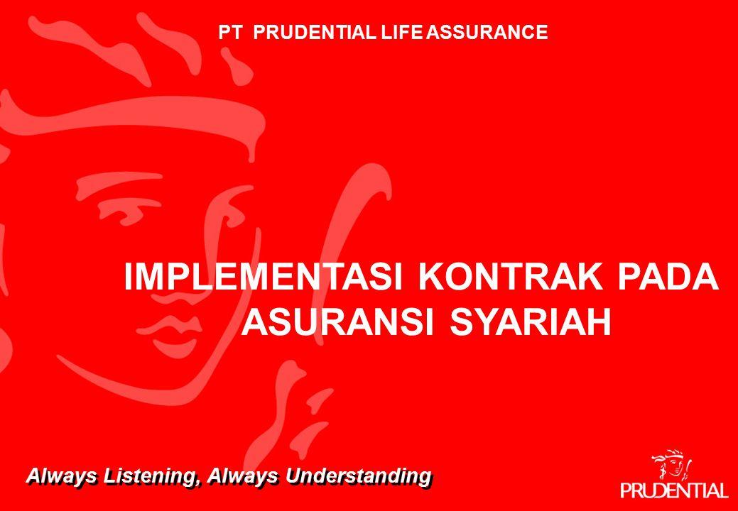 10 PT PRUDENTIAL LIFE ASSURANCE Always Listening, Always Understanding IMPLEMENTASI KONTRAK PADA ASURANSI SYARIAH
