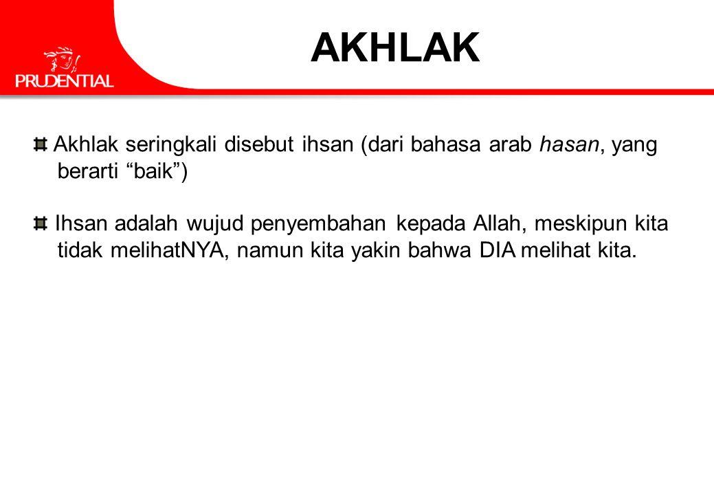 "AKHLAK Akhlak seringkali disebut ihsan (dari bahasa arab hasan, yang berarti ""baik"") Ihsan adalah wujud penyembahan kepada Allah, meskipun kita tidak"