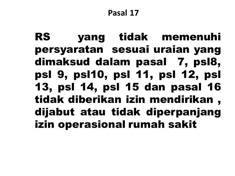 Pasal 17 RS yang tidak memenuhi persyaratan sesuai uraian yang dimaksud dalam pasal 7, psl8, psl 9, psl10, psl 11, psl 12, psl 13, psl 14, psl 15 dan