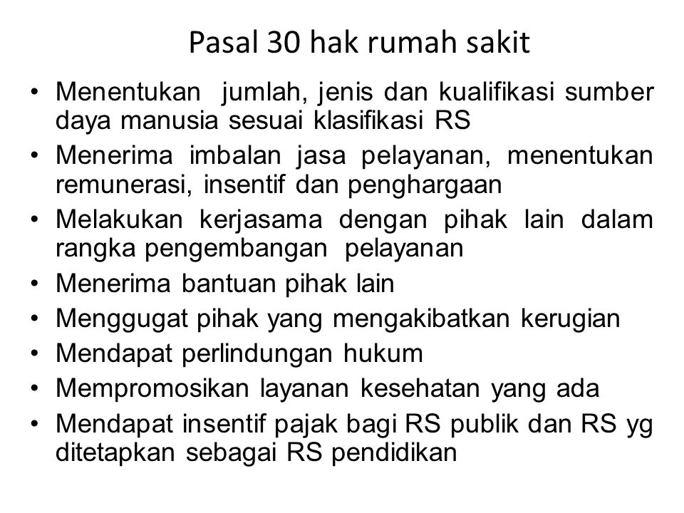 Pasal 30 hak rumah sakit Menentukan jumlah, jenis dan kualifikasi sumber daya manusia sesuai klasifikasi RS Menerima imbalan jasa pelayanan, menentuka