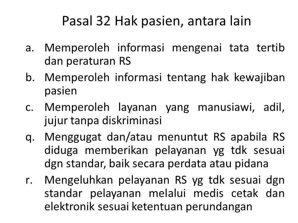 Pasal 32 Hak pasien, antara lain a.Memperoleh informasi mengenai tata tertib dan peraturan RS b.Memperoleh informasi tentang hak kewajiban pasien c.Me