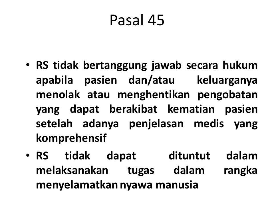 Pasal 45 RS tidak bertanggung jawab secara hukum apabila pasien dan/atau keluarganya menolak atau menghentikan pengobatan yang dapat berakibat kematia