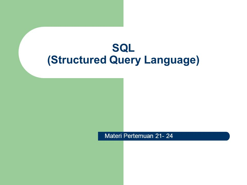 SQL (Structured Query Language) Materi Pertemuan 21- 24