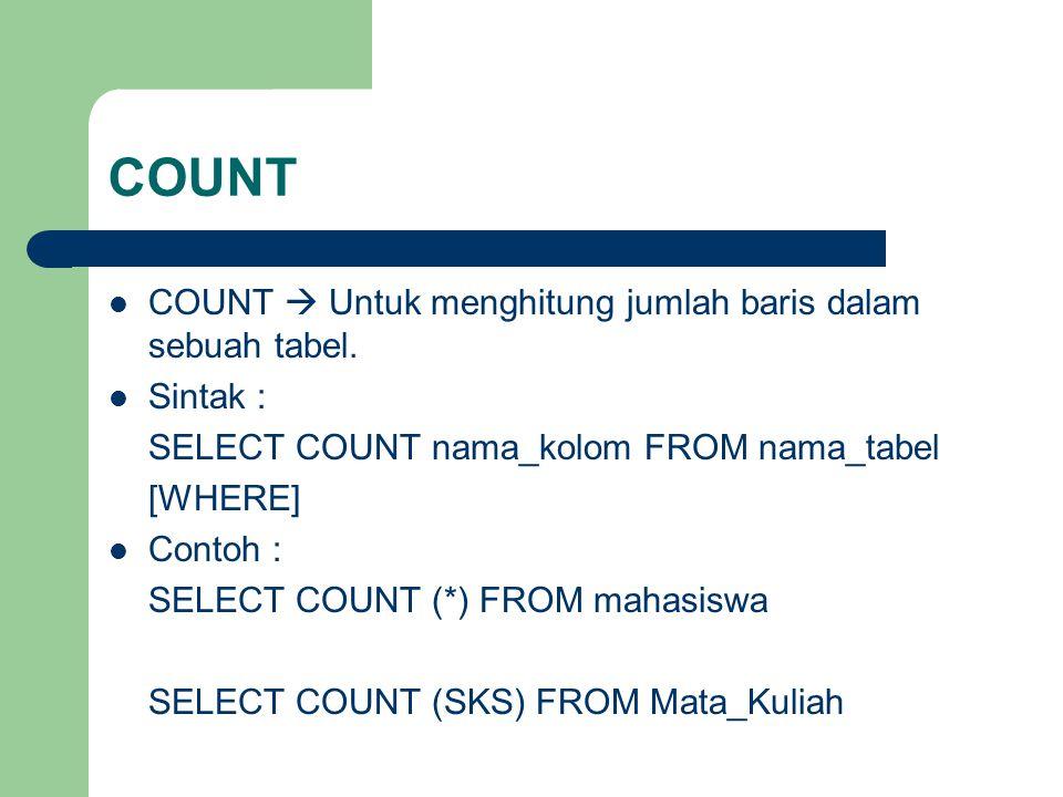 COUNT COUNT  Untuk menghitung jumlah baris dalam sebuah tabel.