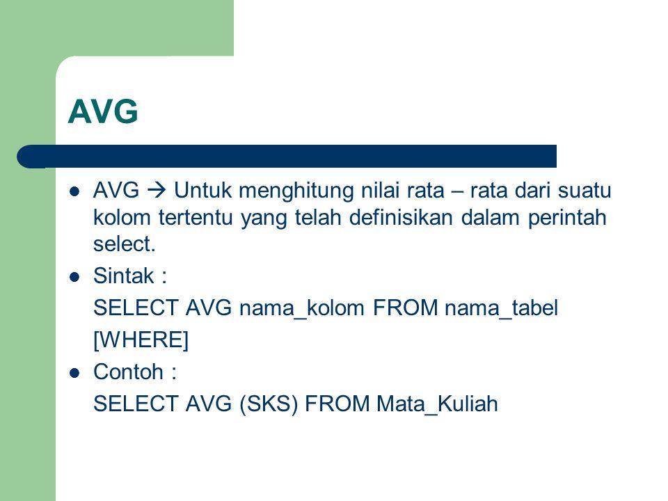 AVG AVG  Untuk menghitung nilai rata – rata dari suatu kolom tertentu yang telah definisikan dalam perintah select.