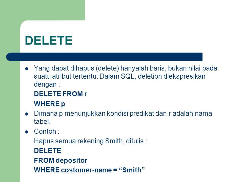 DELETE Yang dapat dihapus (delete) hanyalah baris, bukan nilai pada suatu atribut tertentu.