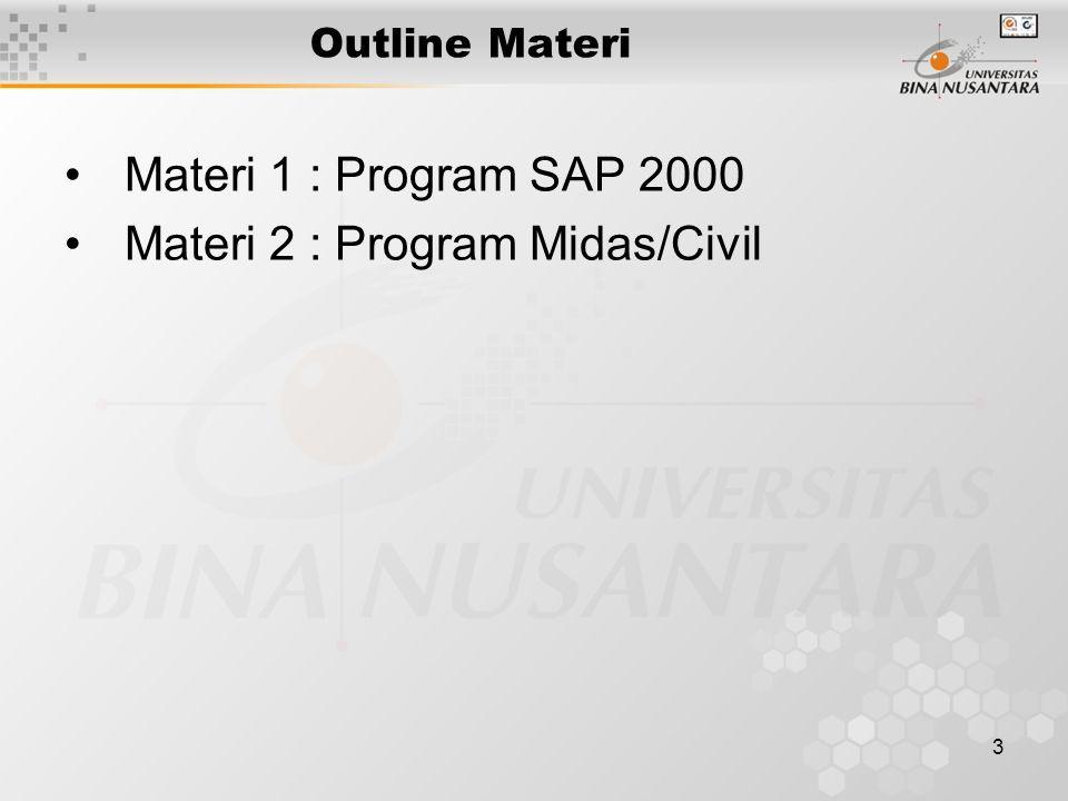 3 Outline Materi Materi 1 : Program SAP 2000 Materi 2 : Program Midas/Civil