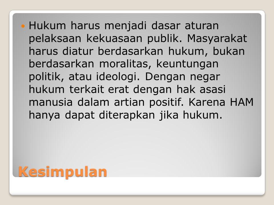 Kesimpulan Hukum harus menjadi dasar aturan pelaksaan kekuasaan publik. Masyarakat harus diatur berdasarkan hukum, bukan berdasarkan moralitas, keuntu