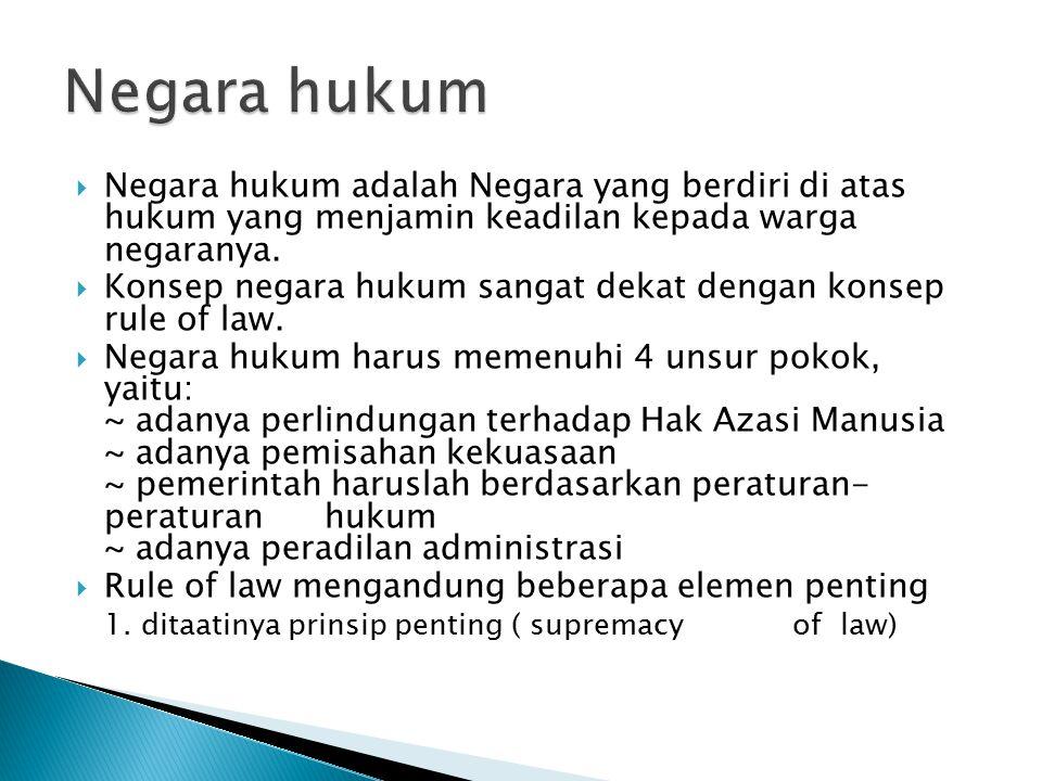  Negara hukum adalah Negara yang berdiri di atas hukum yang menjamin keadilan kepada warga negaranya.  Konsep negara hukum sangat dekat dengan konse
