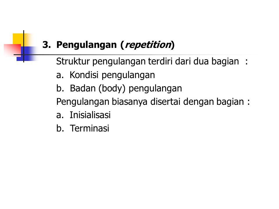 3.Pengulangan (repetition) Struktur pengulangan terdiri dari dua bagian : a.