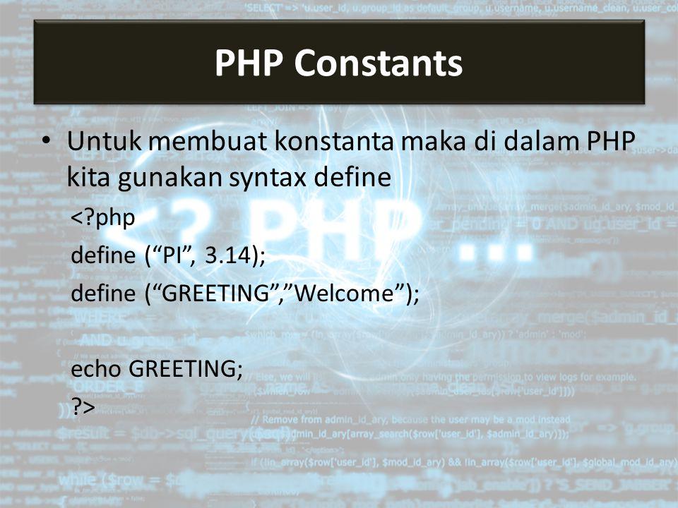 Mengakses Server Untuk membuat konstanta maka di dalam PHP kita gunakan syntax define < php define ( PI , 3.14); define ( GREETING , Welcome ); echo GREETING; > PHP Constants