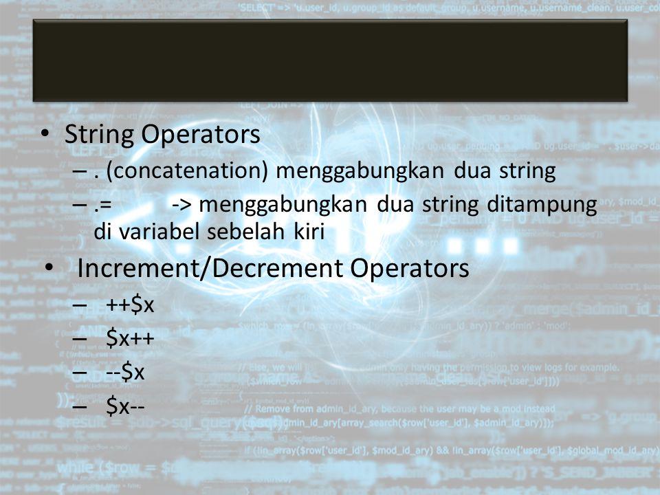 String Operators –. (concatenation) menggabungkan dua string –.= -> menggabungkan dua string ditampung di variabel sebelah kiri Increment/Decrement Op
