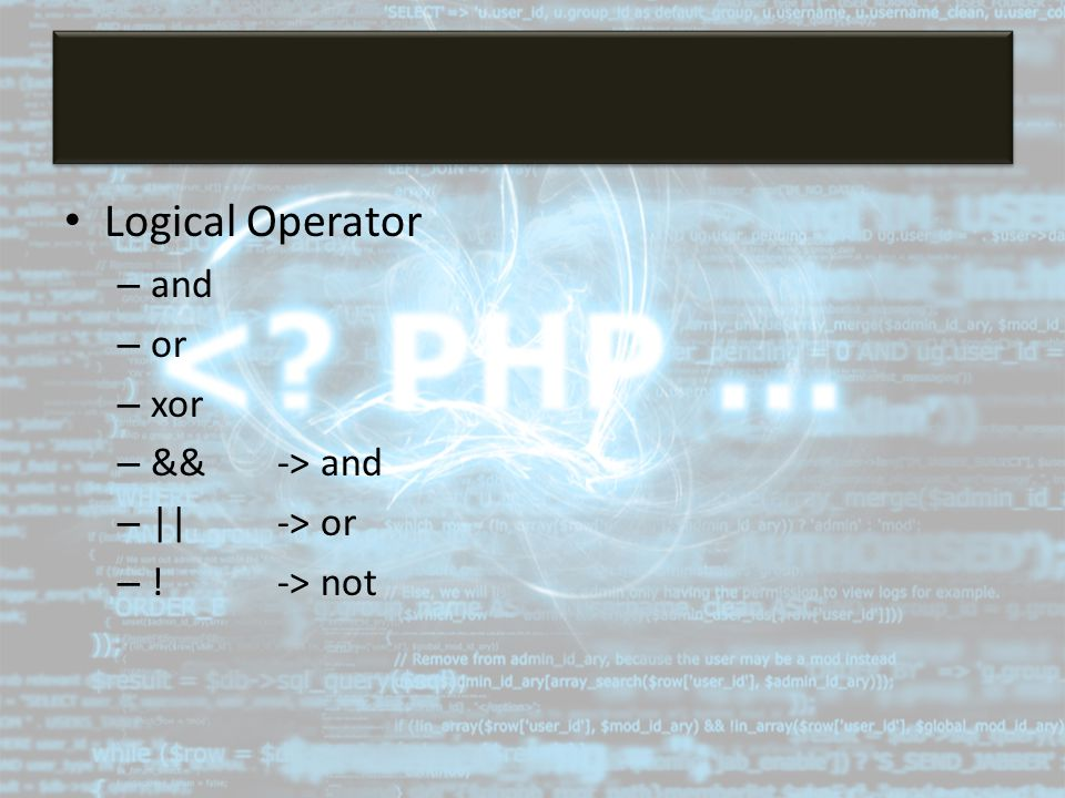 Logical Operator – and – or – xor – &&-> and – ||-> or – !-> not