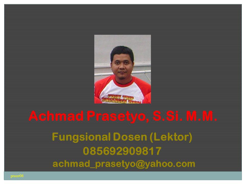 praze06 Achmad Prasetyo, S.Si. M.M. Fungsional Dosen (Lektor) 085692909817 achmad_prasetyo@yahoo.com