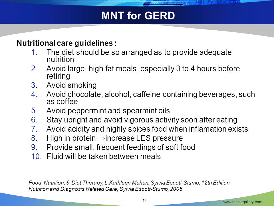 MNT for GERD www.themegallery.com 12 Nutritional care guidelines : 1.The diet should be so arranged as to provide adequate nutrition 2.Avoid large, hi