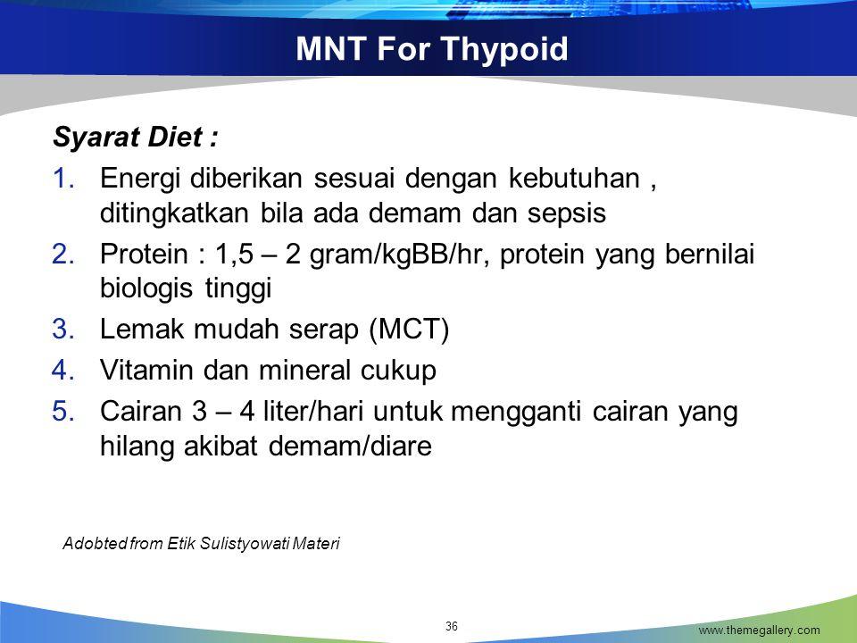 MNT For Thypoid Syarat Diet : 1.Energi diberikan sesuai dengan kebutuhan, ditingkatkan bila ada demam dan sepsis 2.Protein : 1,5 – 2 gram/kgBB/hr, pro