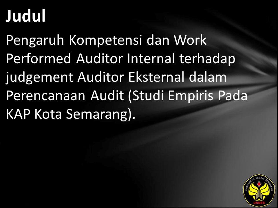 Judul Pengaruh Kompetensi dan Work Performed Auditor Internal terhadap judgement Auditor Eksternal dalam Perencanaan Audit (Studi Empiris Pada KAP Kota Semarang).