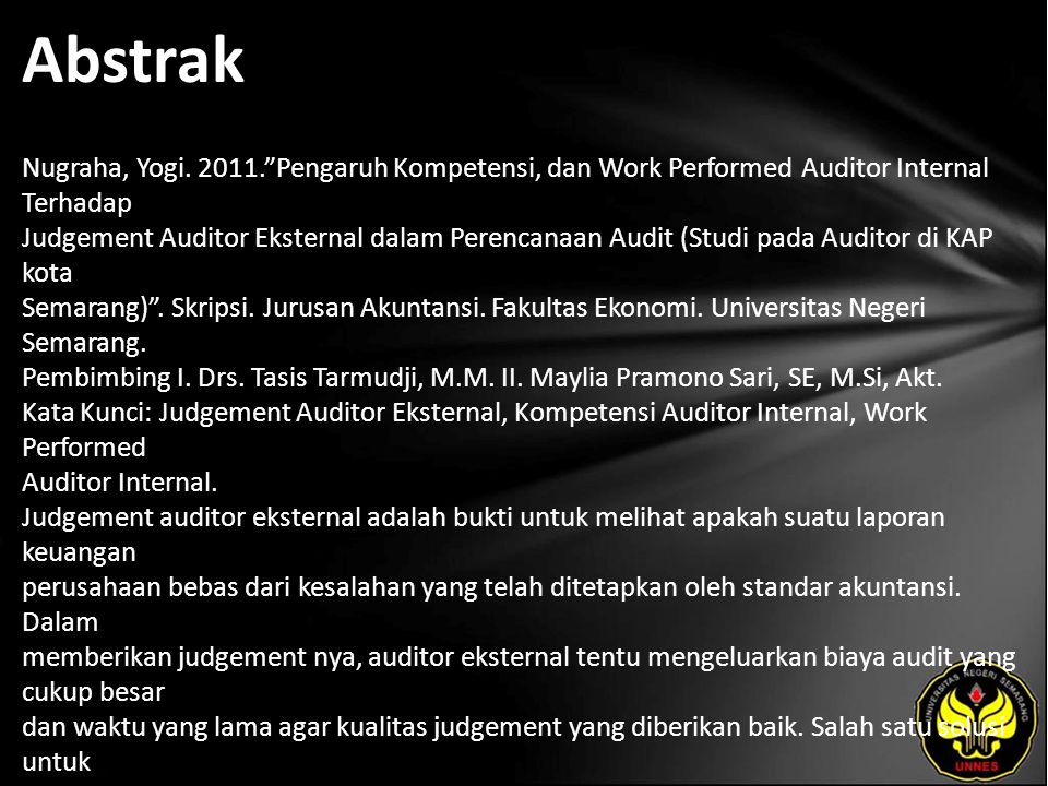 "Abstrak Nugraha, Yogi. 2011.""Pengaruh Kompetensi, dan Work Performed Auditor Internal Terhadap Judgement Auditor Eksternal dalam Perencanaan Audit (St"