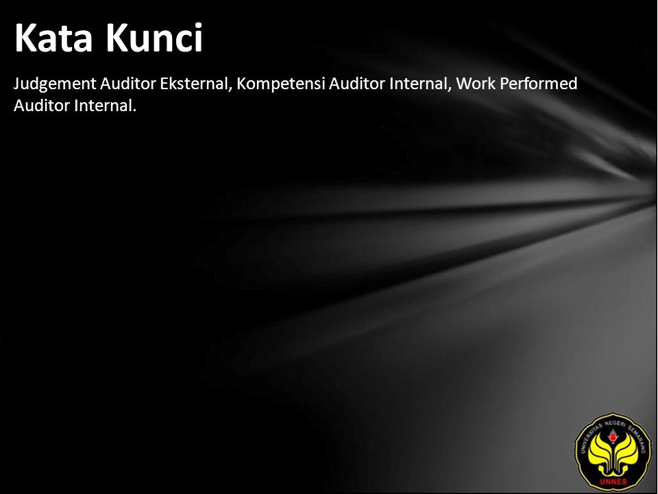 Kata Kunci Judgement Auditor Eksternal, Kompetensi Auditor Internal, Work Performed Auditor Internal.