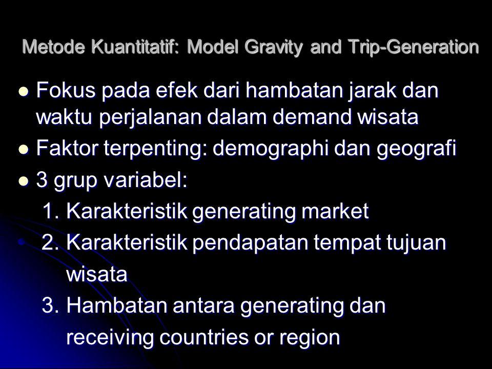 Metode Kuantitatif: Model Gravity and Trip-Generation Fokus pada efek dari hambatan jarak dan waktu perjalanan dalam demand wisata Fokus pada efek dar