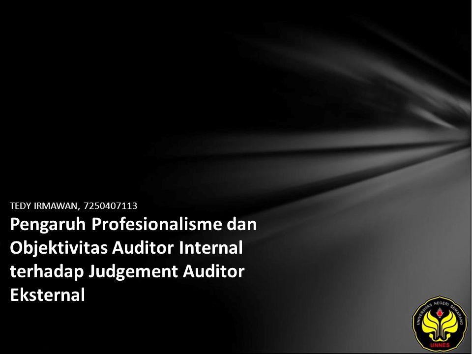 TEDY IRMAWAN, 7250407113 Pengaruh Profesionalisme dan Objektivitas Auditor Internal terhadap Judgement Auditor Eksternal