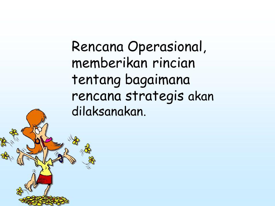 RENCANA OPERASIONAL SINGLE USE PLAN (1) Program: sekumpulan kegiatan yang memperlihatkan adanya: –Rangkaian langkah kegiatan yang diperlukan untuk mencapai tujuan –Unit organisasi atau personil penanggung jawab setiap langkah –Urutan dan waktu untuk setiap kegiatan