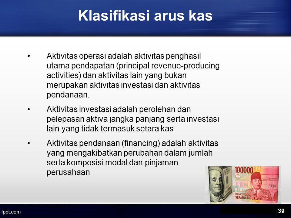 Klasifikasi arus kas Aktivitas operasi adalah aktivitas penghasil utama pendapatan (principal revenue-producing activities) dan aktivitas lain yang bukan merupakan aktivitas investasi dan aktivitas pendanaan.