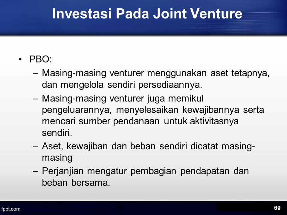 Investasi Pada Joint Venture PBO: –Masing-masing venturer menggunakan aset tetapnya, dan mengelola sendiri persediaannya.