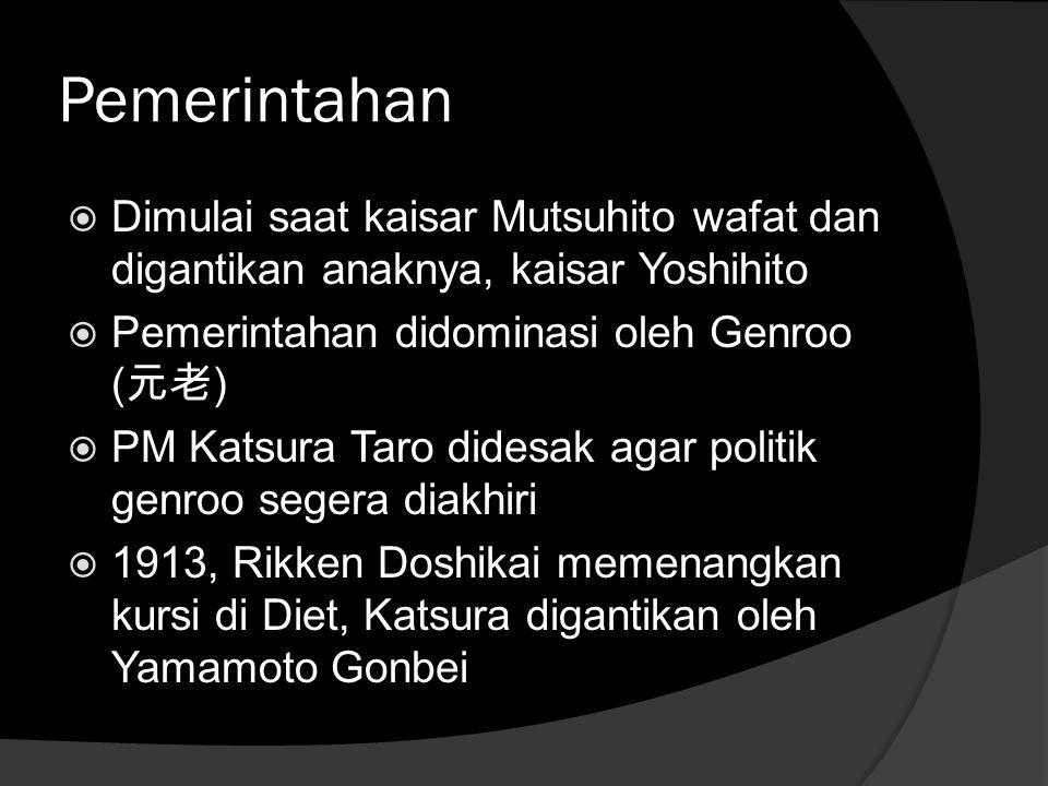 Pemerintahan  Dimulai saat kaisar Mutsuhito wafat dan digantikan anaknya, kaisar Yoshihito  Pemerintahan didominasi oleh Genroo ( 元老 )  PM Katsura Taro didesak agar politik genroo segera diakhiri  1913, Rikken Doshikai memenangkan kursi di Diet, Katsura digantikan oleh Yamamoto Gonbei