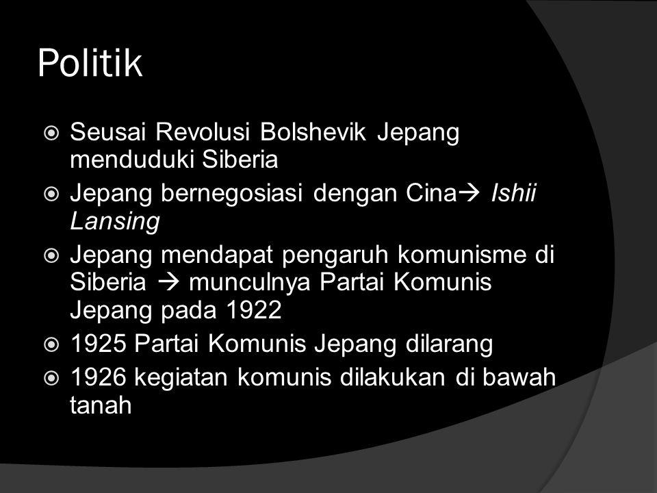 Politik  Seusai Revolusi Bolshevik Jepang menduduki Siberia  Jepang bernegosiasi dengan Cina  Ishii Lansing  Jepang mendapat pengaruh komunisme di Siberia  munculnya Partai Komunis Jepang pada 1922  1925 Partai Komunis Jepang dilarang  1926 kegiatan komunis dilakukan di bawah tanah