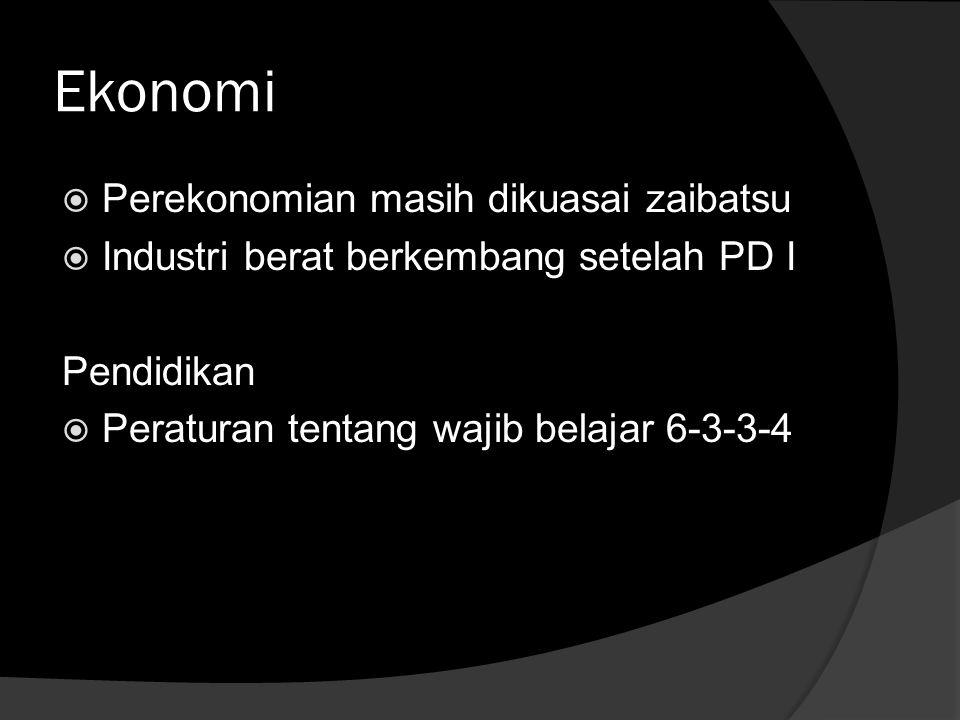 Ekonomi  Perekonomian masih dikuasai zaibatsu  Industri berat berkembang setelah PD I Pendidikan  Peraturan tentang wajib belajar 6-3-3-4
