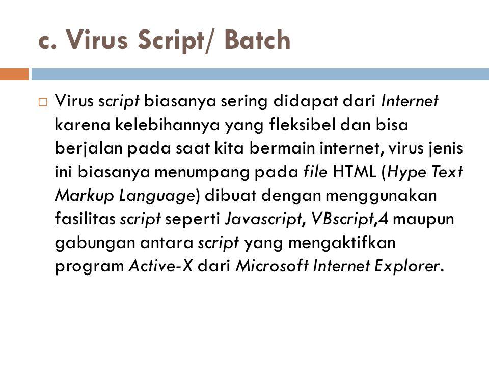 c. Virus Script/ Batch  Virus script biasanya sering didapat dari Internet karena kelebihannya yang fleksibel dan bisa berjalan pada saat kita bermai