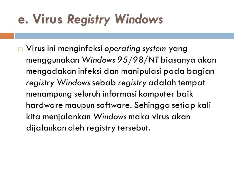 e. Virus Registry Windows  Virus ini menginfeksi operating system yang menggunakan Windows 95/98/NT biasanya akan mengadakan infeksi dan manipulasi p