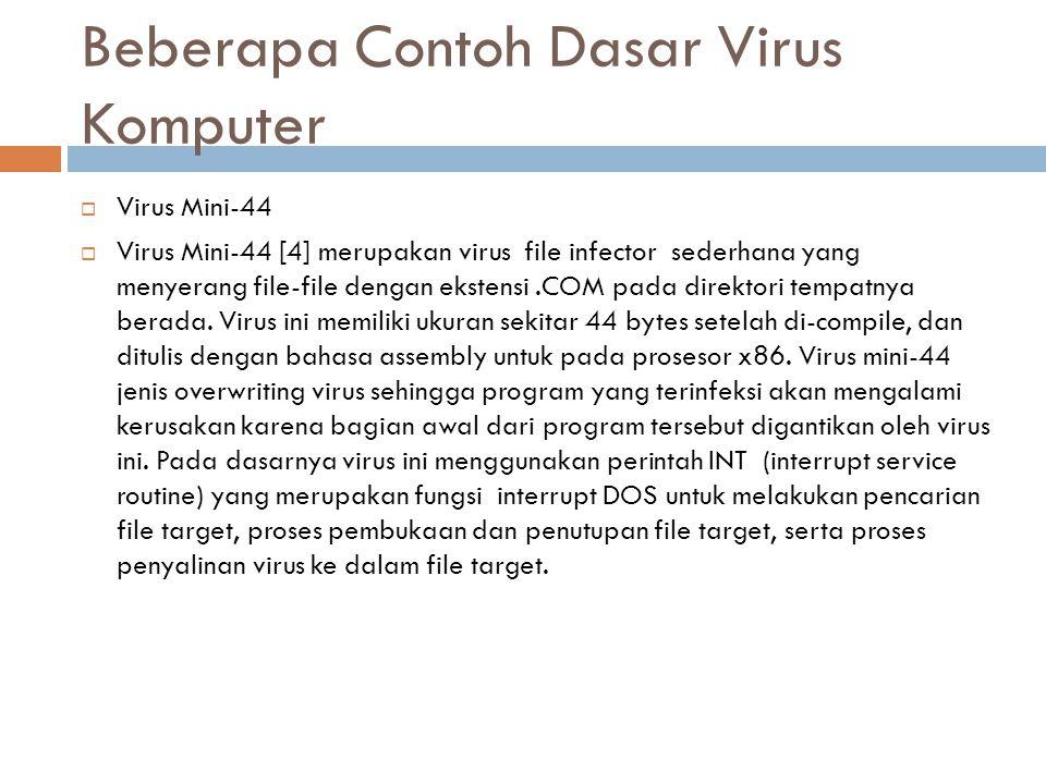 Beberapa Contoh Dasar Virus Komputer  Virus Mini-44  Virus Mini-44 [4] merupakan virus file infector sederhana yang menyerang file-file dengan ekste