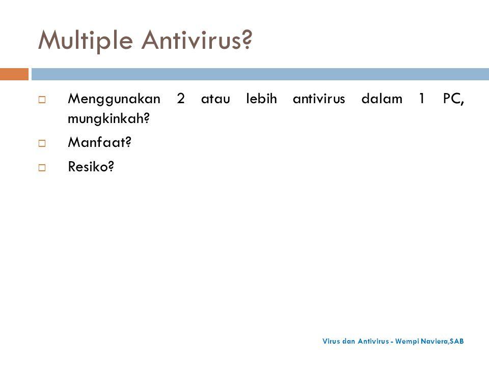 Multiple Antivirus?  Menggunakan 2 atau lebih antivirus dalam 1 PC, mungkinkah?  Manfaat?  Resiko? Virus dan Antivirus - Wempi Naviera,SAB