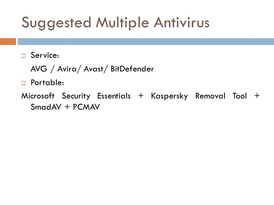 Suggested Multiple Antivirus  Service: AVG / Avira/ Avast/ BitDefender  Portable: Microsoft Security Essentials + Kaspersky Removal Tool + SmadAV +