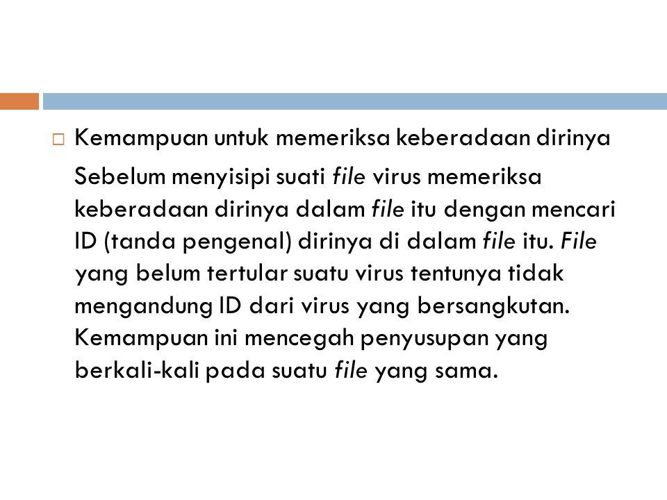  Kemampuan untuk memeriksa keberadaan dirinya Sebelum menyisipi suati file virus memeriksa keberadaan dirinya dalam file itu dengan mencari ID (tanda