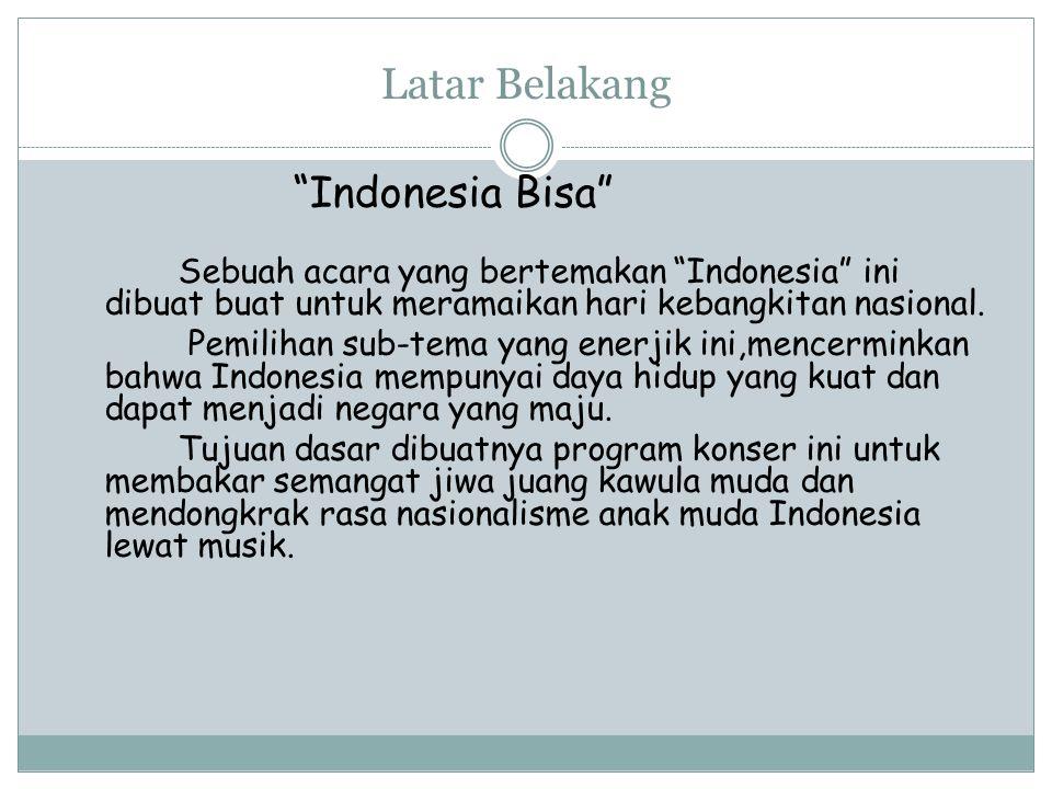 """Latar Belakang """"Indonesia Bisa"""" Sebuah acara yang bertemakan """"Indonesia"""" ini dibuat buat untuk meramaikan hari kebangkitan nasional. Pemilihan sub-tem"""