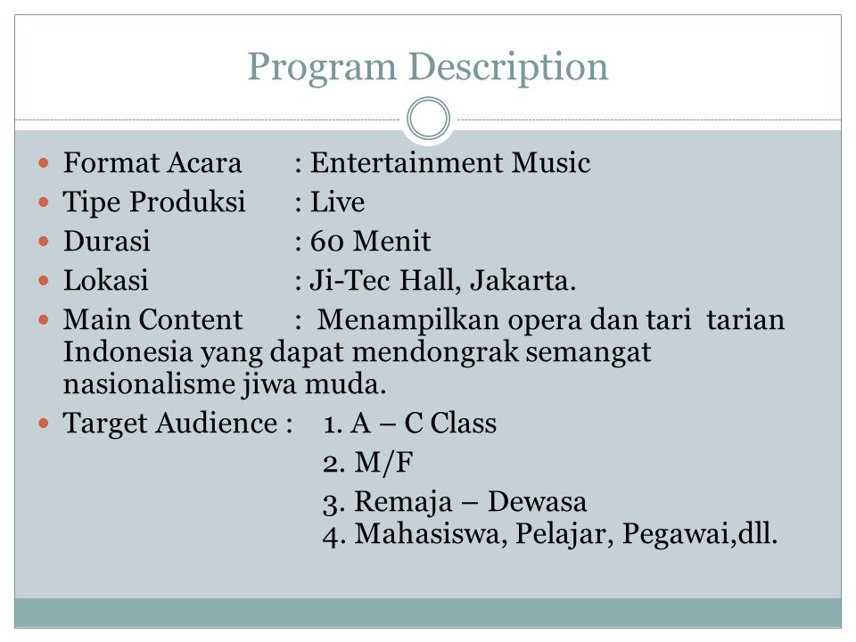 Program Description Format Acara: Entertainment Music Tipe Produksi : Live Durasi: 60 Menit Lokasi: Ji-Tec Hall, Jakarta. Main Content: Menampilkan op